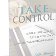 Take Control A Step by Step Guide to Creating Your Own Charlotte Mason Curriculum